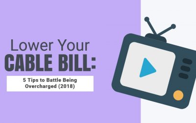 Lower Your Cable Bill: 5 Tips to Battle Being Overcharged (2018)